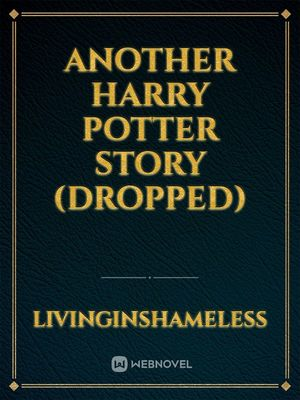 Another Harry Potter Story (Dropped)