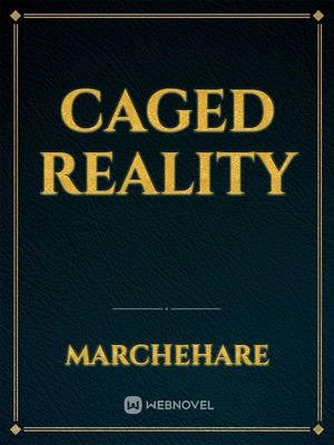 Caged Reality