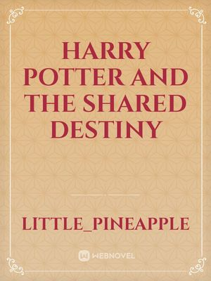 HARRY POTTER AND THE SHARED DESTINY