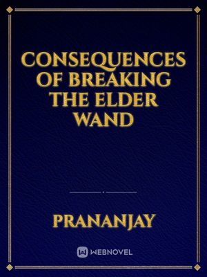 Consequences of breaking the elder wand