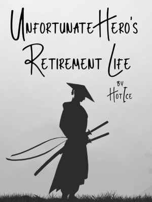 Unfortunate Hero's Retirement Life