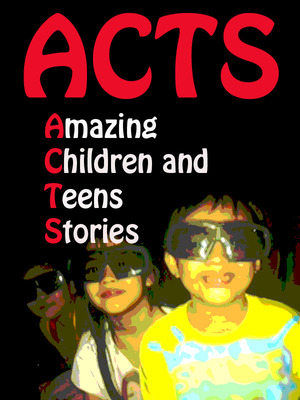 ACTS: Amazing Children and Teens Stories
