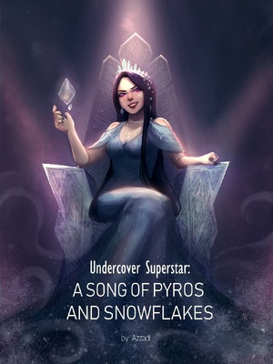 Undercover Superstar : A Song of Pyros and Snowflakes