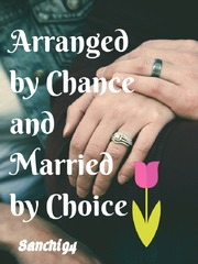 Arranged by chance and Married by choice