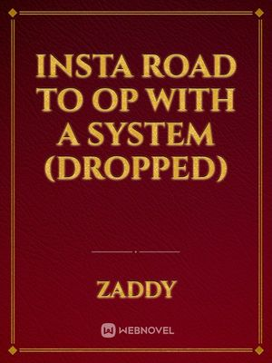 Insta Road to OP with a System