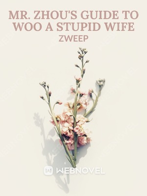 Mr. Zhou's Guide To Woo A Stupid Wife