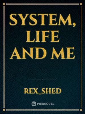 System, Life and Me