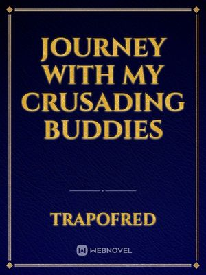 Journey With My Crusading Buddies