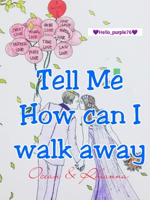 TELL ME HOW CAN I WALK AWAY