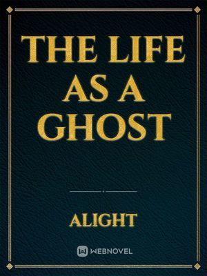 The Life as a Ghost