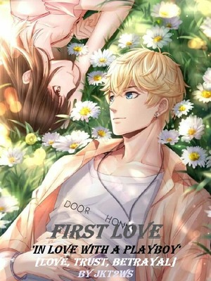 "First Love ""In love with a playboy"""
