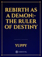 Rebirth As A Demon:- The Ruler of Destiny
