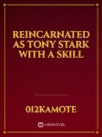 Reincarnated as Tony Stark with a Skill