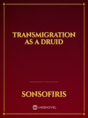 Transmigration as a Druid