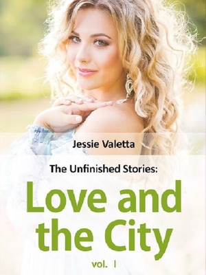 The Unfinished stories: Love and the City (Part1)