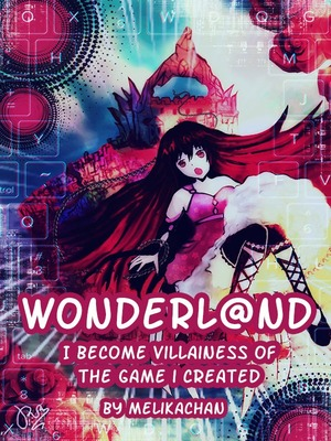 Wonderl@nd: I become the villainess of the game i created