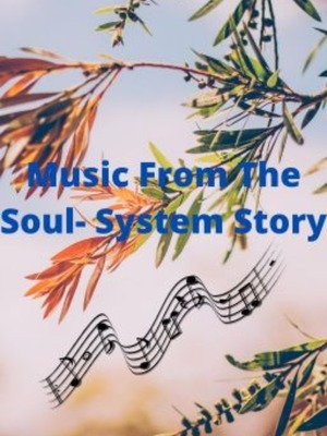 Music From The Soul- System Story