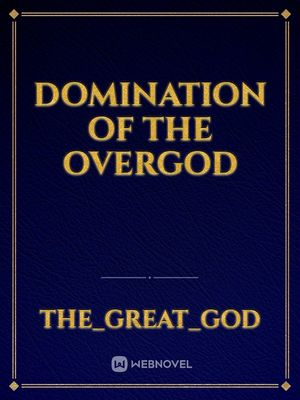 Domination of the OverGod