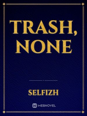 Trash, None