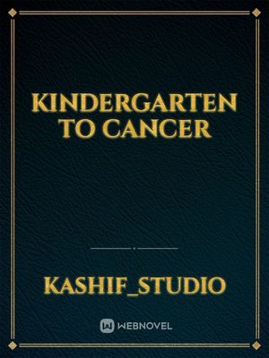 Kindergarten to Cancer