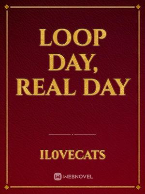 Loop Day, Real Day
