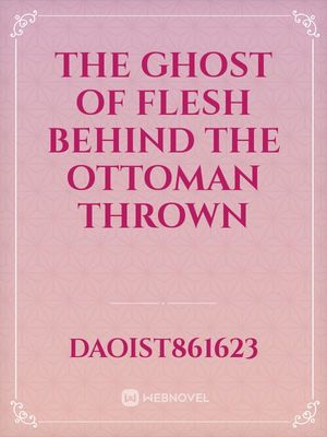 The Ghost Of Flesh behind The Ottoman Thrown