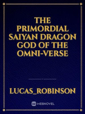 The Primordial Saiyan Dragon God of the Omni-verse