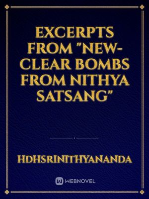 "Excerpts from ""NEW-CLEAR BOMBS FROM NITHYA SATSANG"""