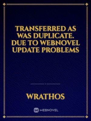 Transferred as was duplicate. Due to webnovel update problems