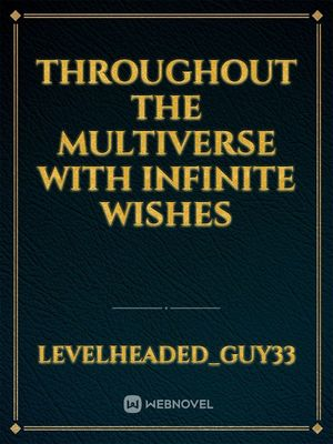 Throughout the multiverse with Infinite wishes