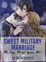 Sweet Military Marriage: Mr. Jing, Please Spare Me!
