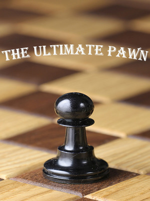 The Ultimate Pawn
