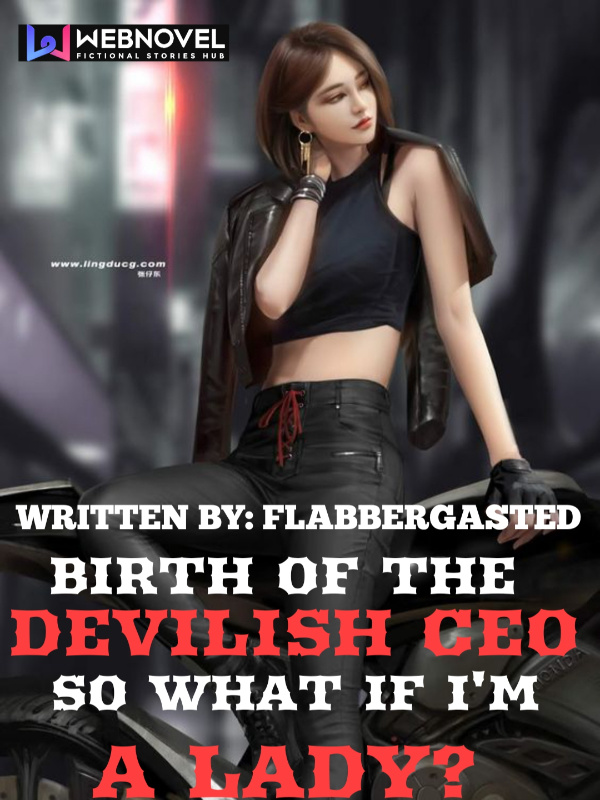 BIRTH OF THE DEVILISH CEO:SO WHAT IF I'M A LADY?