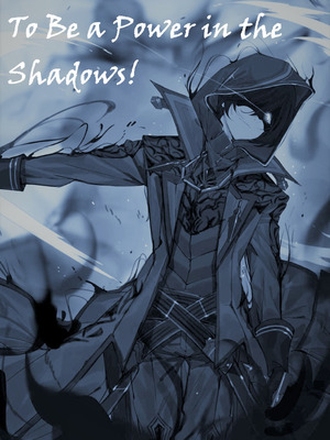 To Be a Power in the Shadows!