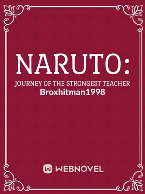 Naruto: Journey of the strongest teacher