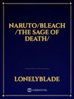 naruto/bleach /The Sage of Death/