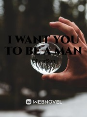 I want you to be a man