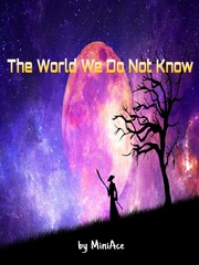 The World We Do Not know
