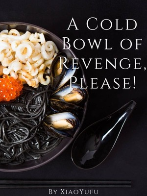A Cold Bowl of Revenge, Please!