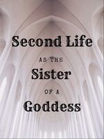 Second Life as the Sister of a Goddess
