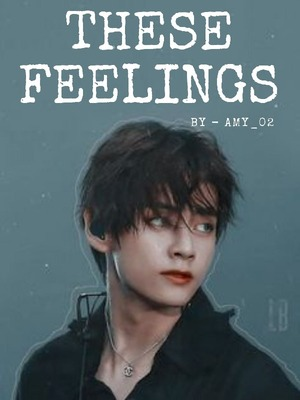 THESE FEELINGS(Kim Taehyung FF)