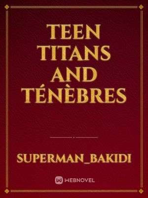Teen titans and ténèbres