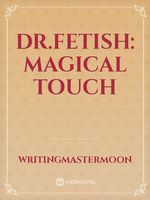 Dr.Fetish: Magical Touch