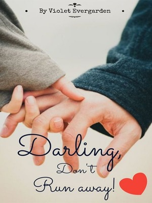 Darling, Don't Run Away!