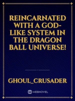 Reincarnated with a god-like system in the Dragon Ball universe!
