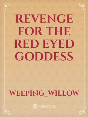 Revenge for the Red eyed Goddess