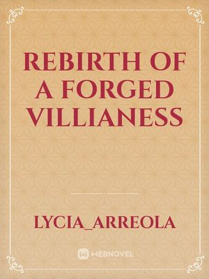 Rebirth of a forged villianess