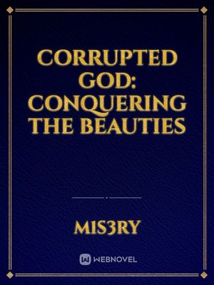 Corrupted God: Conquering The Beauties