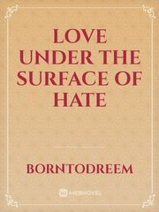 Love under the surface of hate