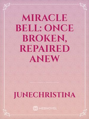 Miracle Bell: Once Broken, Repaired Anew